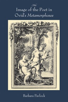 Book The Image Of The Poet In Ovid?s Metamorphoses by Barbara Pavlock