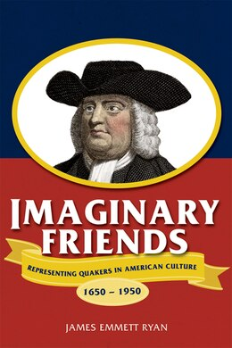 Book Imaginary Friends: Representing Quakers In American Culture, 1650?1950 by James Emmett Ryan