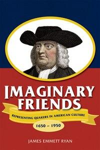 Imaginary Friends: Representing Quakers In American Culture, 1650?1950