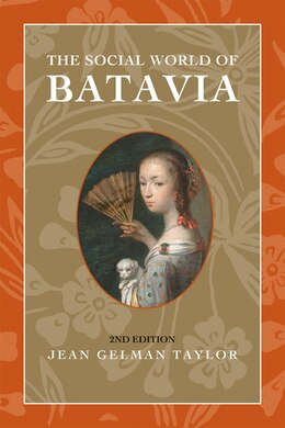 Book The Social World of Batavia: Europeans and Eurasians in Colonial Indonesia by Jean Gelman Taylor