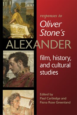 Book Responses To Oliver Stone?s Alexander: Film, History, and Cultural Studies by Paul Cartledge
