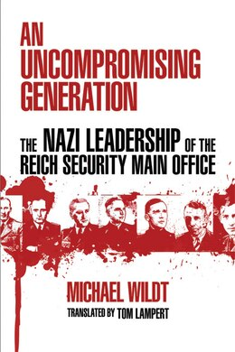 Book An Uncompromising Generation: The Nazi Leadership of the Reich Security Main Office by Michael Wildt