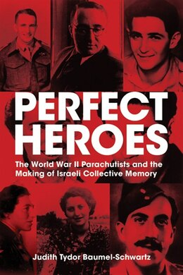 Book Perfect Heroes: The World War II Parachutists and the Making of Israeli Collective Memory by Judith Tydor Baumel-Schwartz