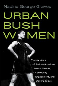 Urban Bush Women: Twenty Years of African American Dance Theater, Community Engagement, and Working…