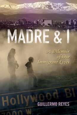 Book Madre and I: A Memoir of Our Immigrant Lives by Guillermo Reyes
