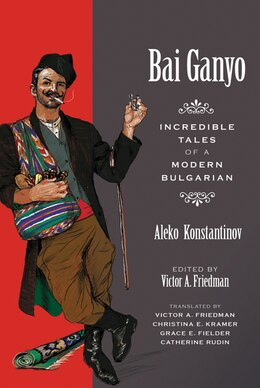 Book Bai Ganyo: Incredible Tales of a Modern Bulgarian by Aleko Konstantinov