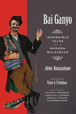 Book Bai Ganyo: Incredible Tales of a Modern Bulgarian by Aleko Konstantinov
