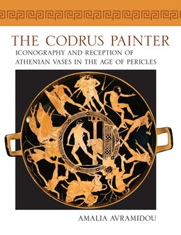 Book The Codrus Painter: Iconography and Reception of Athenian Vases in the Age of Pericles by Amalia Avramidou