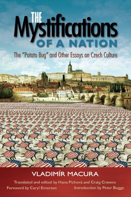 Book The Mystifications of a Nation: The Potato Bug and Other Essays on Czech Culture by Vladimír Macura