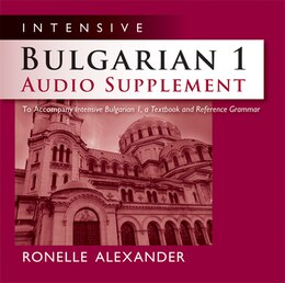 Book Intensive Bulgarian 1 Audio Supplement [SPOKEN-WORD CD]: To Accompany Intensive Bulgarian 1, a… by Ronelle Alexander