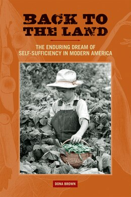 Book Back to the Land: The Enduring Dream of Self-Sufficiency in Modern America by Dona Brown