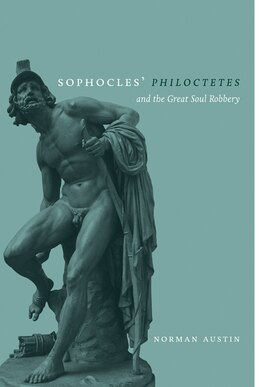 Book Sophocles' Philoctetes And The Great Soul Robbery by Norman Austin