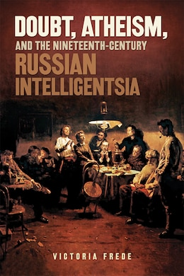 Book Doubt, Atheism, and the Nineteenth-Century Russian Intelligentsia by Victoria Frede