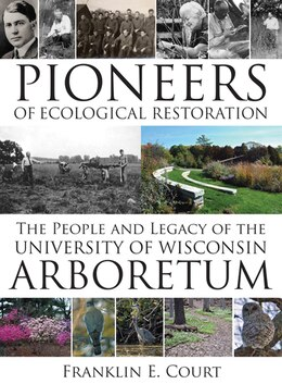 Book Pioneers of Ecological Restoration: The People and Legacy of the University of Wisconsin Arboretum by Franklin E. Court