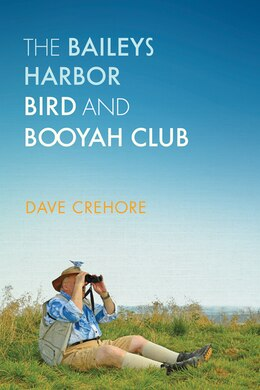 Book The Baileys Harbor Bird and Booyah Club by Dave Crehore