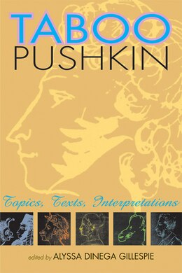 Book Taboo Pushkin: Topics, Texts, Interpretations by Alyssa Dinega Gillespie