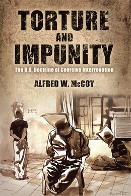 Book Torture and Impunity: The U.s. Doctrine Of Coercive Interrogation by Alfred W. McCoy