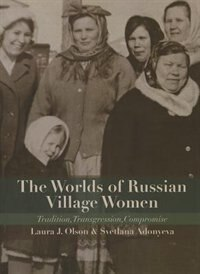 Book The Worlds Of Russian Village Women: Tradition, Transgression, Compromise by Laura J. Olson