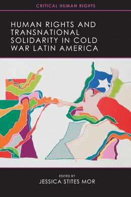 Book Human Rights And Transnational Solidarity In Cold War Latin America by Jessica Stites Mor