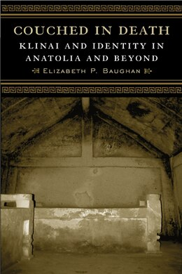 Book Couched In Death: Klinai And Identity In Anatolia And Beyond by Elizabeth P. Baughan