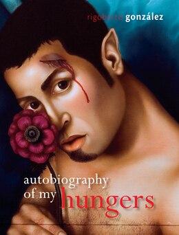 Book Autobiography Of My Hungers by Rigoberto González