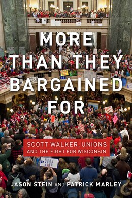 Book More Than They Bargained For: Scott Walker, Unions, And The Fight For Wisconsin by Jason Stein