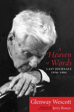 Book A Heaven Of Words: Last Journals, 1956?1984 by Glenway Wescott