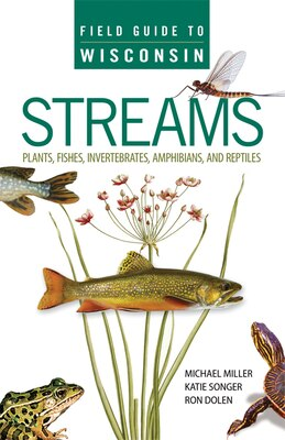 Book Field Guide to Wisconsin Streams: Plants, Fishes, Invertebrates, Amphibians, and Reptiles by Michael A. Miller