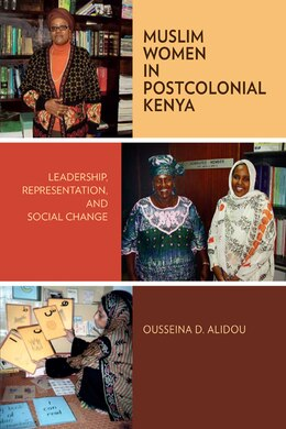 Book Muslim Women in Postcolonial Kenya: Leadership, Representation, and Social Change by Ousseina D. Alidou