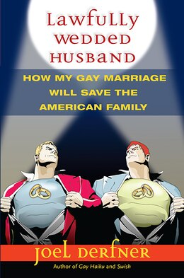 Book Lawfully Wedded Husband: How My Gay Marriage Will Save The American Family by Joel Derfner