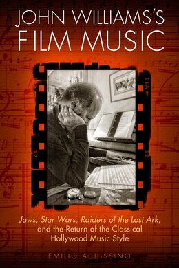 Book John Williams's Film Music: Jaws, Star Wars, Raiders Of The Lost Ark, And The Return Of The… by Emilio Audissino