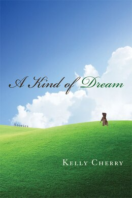 Book A Kind Of Dream: Stories by Kelly Cherry