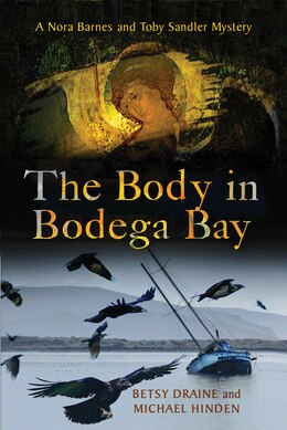 Book The Body In Bodega Bay: A Nora Barnes And Toby Sandler Mystery by Betsy Draine