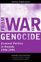 From War To Genocide: Criminal Politics In Rwanda, 1990?1994