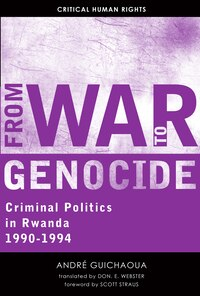 From War To Genocide: Criminal Politics In Rwanda, 1990?1994