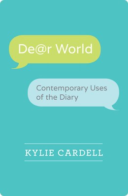 Book Dear World: Contemporary Uses Of The Diary by Kylie Cardell