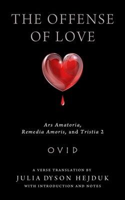 Book The Offense Of Love: Ars Amatoria, Remedia Amoris, And Tristia 2 by Julia D. Ovid