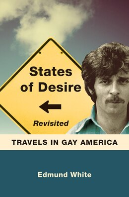 Book States Of Desire Revisited: Travels In Gay America by Edmund White