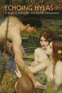 Echoing Hylas: A Study In Hellenistic And Roman Metapoetics