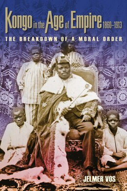 Book Kongo In The Age Of Empire, 1860?1913: The Breakdown Of A Moral Order by Jelmer Vos