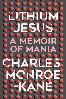 Book Lithium Jesus: A Memoir Of Mania by Charles Monroe-kane
