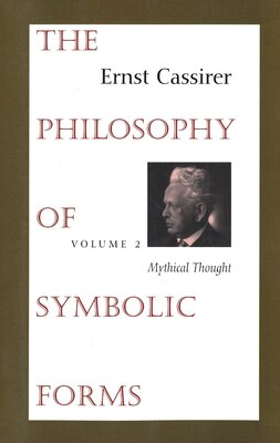 Book The Philosophy of Symbolic Forms: Volume 2: Mythical Thought by Ernst Cassirer