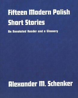 Book Fifteen Modern Polish Short Stories: An Annotated Reader and a Glossary by Alexander M. Schenker