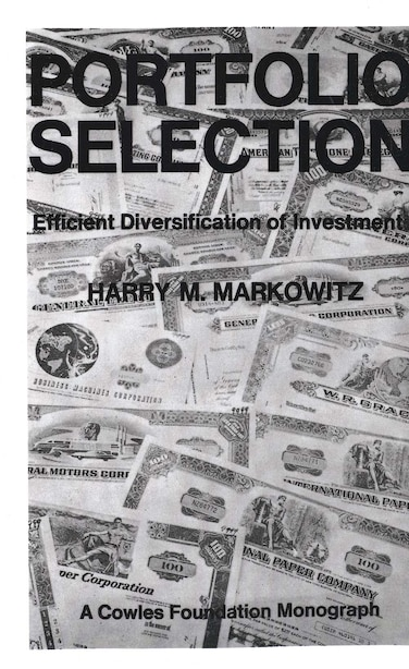 Portfolio Selection: Efficient Diversification of Investments by Harry M. Markowitz