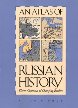 Book An Atlas of Russian History: Eleven Centuries of Changing Borders, Revised Edition by Allen F. Chew