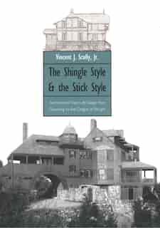The Shingle Style and the Stick Style: Architectural Theory and Design from Downing to the Origins of Wright; Revised Edition by Vincent Scully