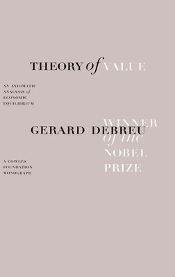 Book Theory of Value: An Axiomatic Analysis of Economic Equilibrium by Gerard Debreu