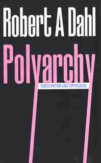 Polyarchy: Participation and Opposition by Robert A. Dahl