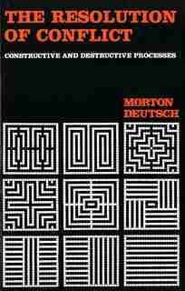 The Resolution of Conflict: Constructive and Destructive Processes by Morton Deutsch