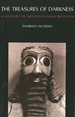Book The Treasures of Darkness: A History of Mesopotamian Religion by Thorkild Jacobsen
